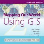Mapping Our World Using GIS Media Kit